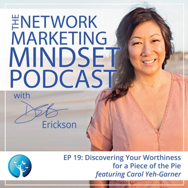 EP19:  Discovering Your Worthiness for a Piece of the Pie (ft. Carol Yeh-Garner)