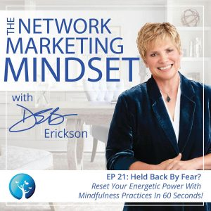 EP21: Held Back By Fear? Reset Your Energetic Power With Mindfulness Practices In 60 Seconds!