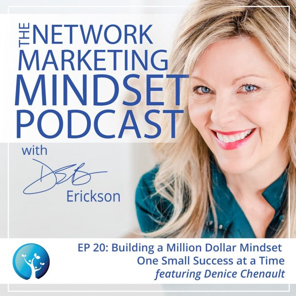 EP20:  Building a Million Dollar Mindset One Small Success at a Time (ft. Denice Chenault)
