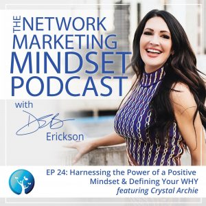 EP24: Harnessing the Power of a Positive Mindset & Defining Your WHY with Crystal Archie