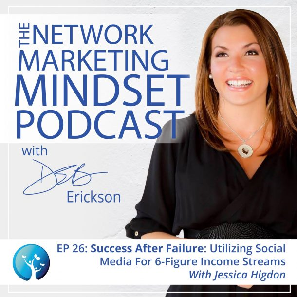 EP26: Success After Failure: Utilizing Social Media For 6-Figure Income Streams With Jessica Higdon