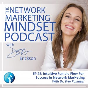 EP28: The Power of Moving to an Intuitive Female Flow For Success In Network Marketing