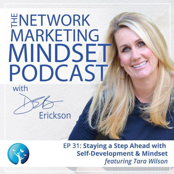 EP31: A True Leader In Network Marketing: Staying a Step Ahead with Self-Development & Mindset with Tara Wilson