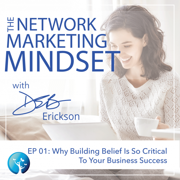 EP1: Why Building Belief Is So Critical To Your Business Success