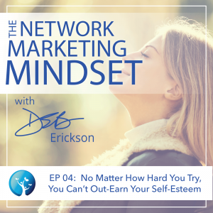 EP4: No Matter How Hard You Try, You Can't Out-Earn Your Self Esteem